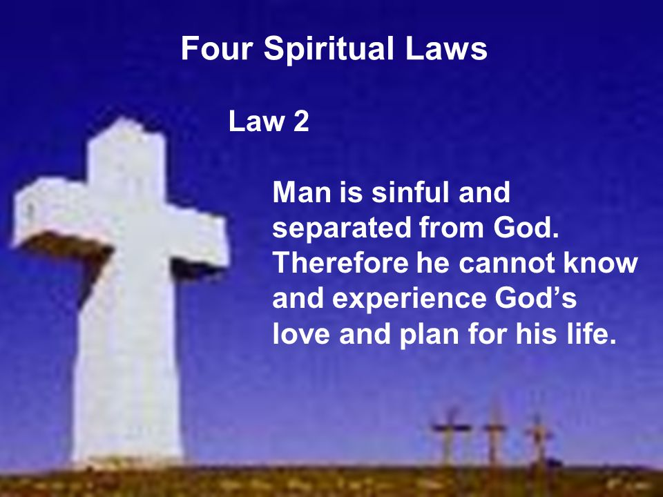 Four Spiritual Laws Law 2 Man is sinful and separated from God.