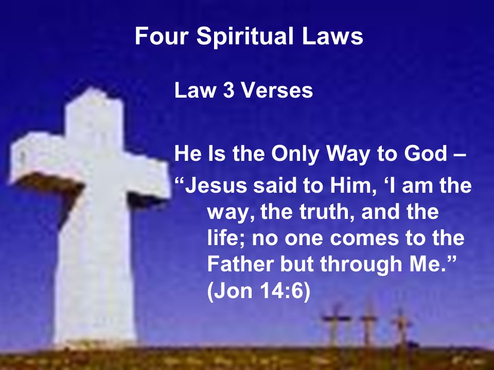 Four Spiritual Laws Law 3 Verses He Is the Only Way to God –