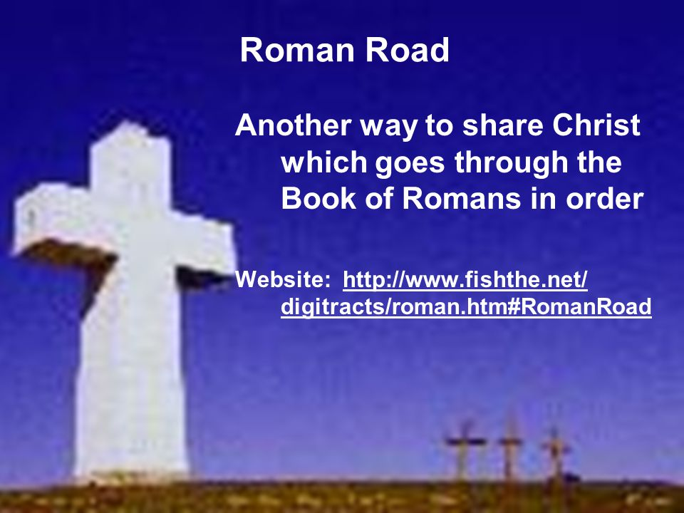 Roman Road Another way to share Christ which goes through the Book of Romans in order.