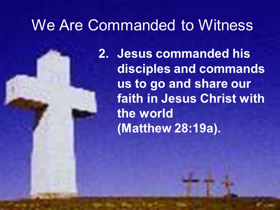 We Are Commanded to Witness