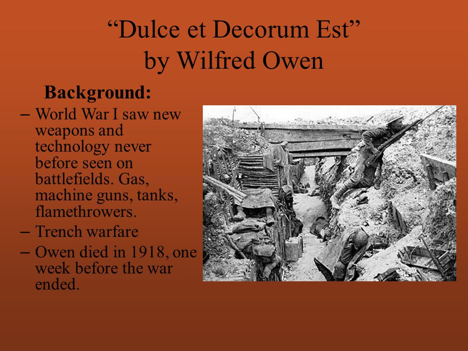 wilfred owen dulce et dcorum est Dulce et decorum est comparison dulce et decorum est -wilfred owen the poem 'dulce et decorum est' is mainly about he leading up to a gas attack.
