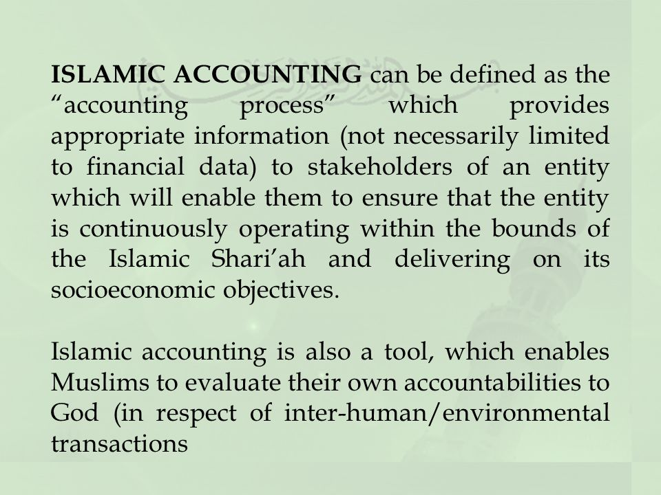 "islamic accounting The emergence of islamic banks and other financial institutions since the 1970s has stimulated a modern literature that has identified itself as addressing ""islamic accounting"" much of this literature is prescriptive, though studies of actual practice, and of attitudes to proposed alternatives ."