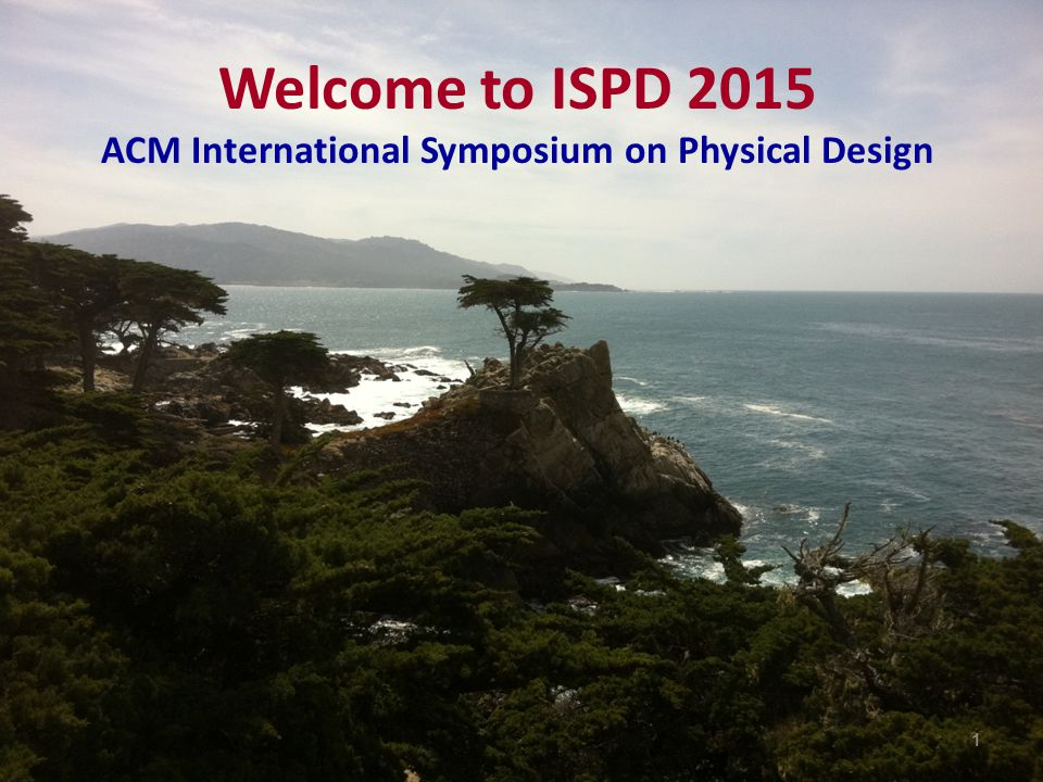 Welcome to ISPD 2015 ACM International Symposium on Physical Design