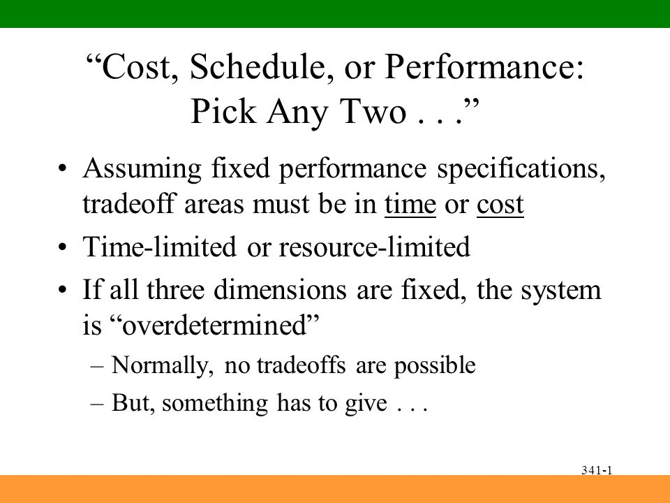 specify the tradeoffs among cost schedule and performance However, when the difference in the estimated budget, schedule, or performance and the actual budget, schedule, or performance is negative (ie, the project is over cost and/or behind schedule and/or more capable than initially desired), then the work is slowed to a decelerated rate corresponding to a slowing of work execution or delaying of work.