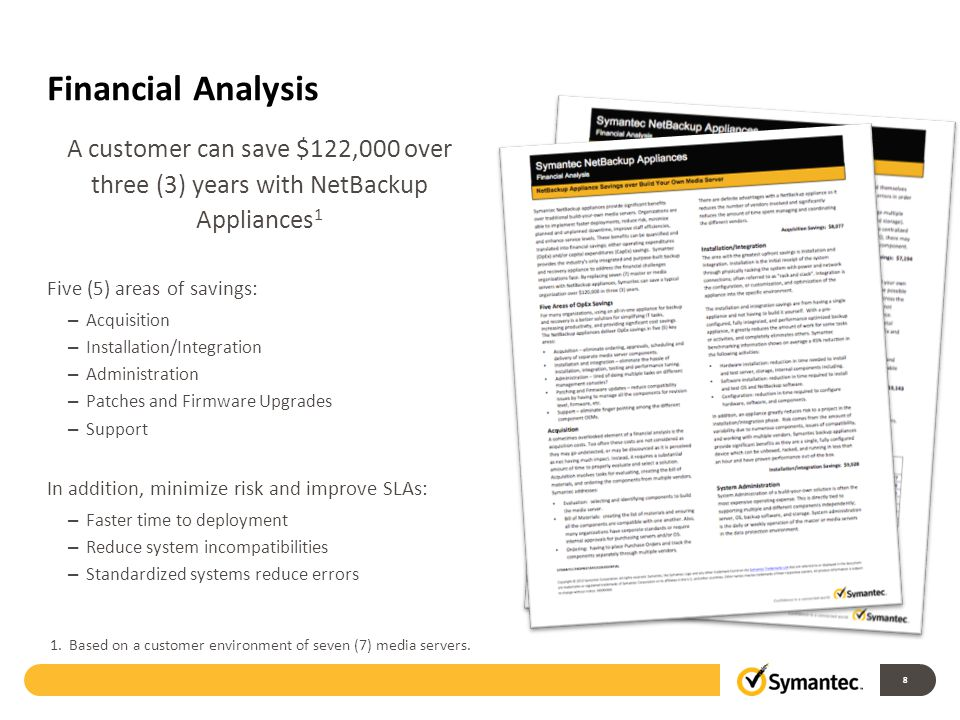 Financial Analysis A customer can save $122,000 over three (3) years with NetBackup Appliances1. Five (5) areas of savings:
