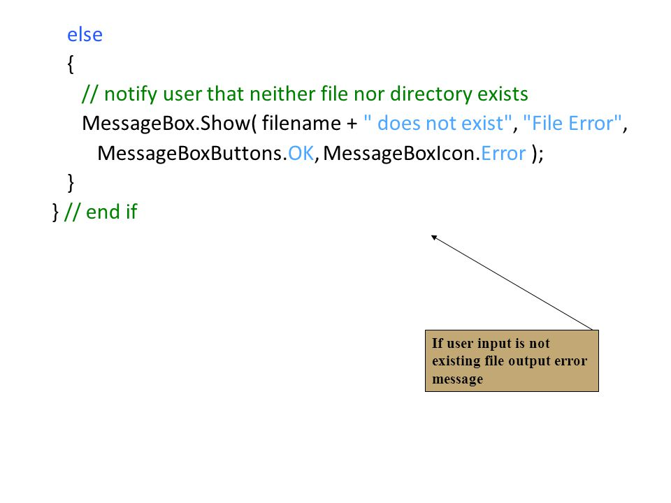else { // notify user that neither file nor directory exists. MessageBox.Show( filename + does not exist , File Error ,