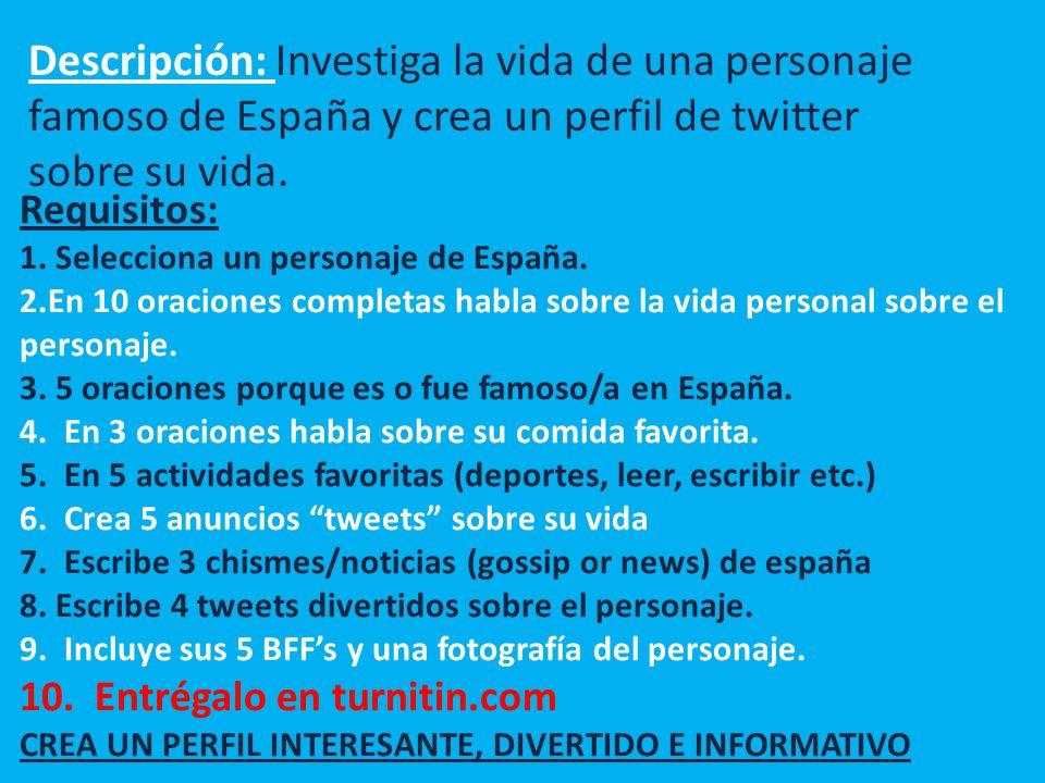 Descripción: Investiga la vida de una personaje famoso de España y crea un perfil de twitter sobre su vida.