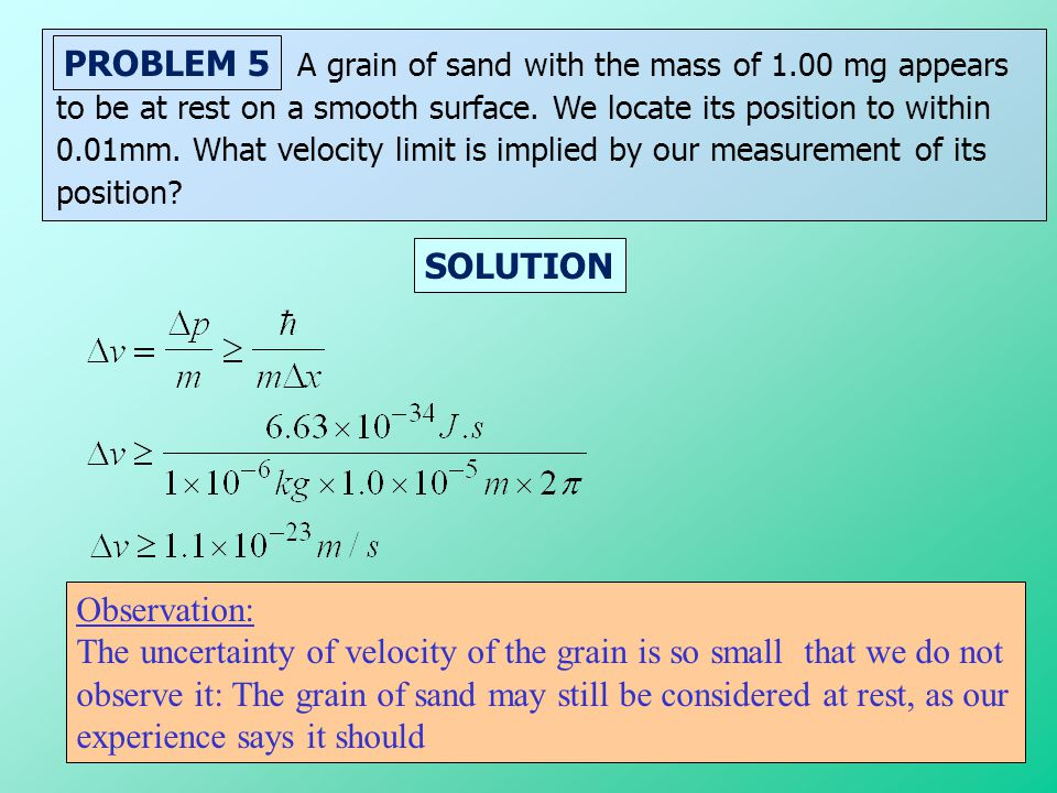 The uncertainty of velocity of the grain is so small that we do not