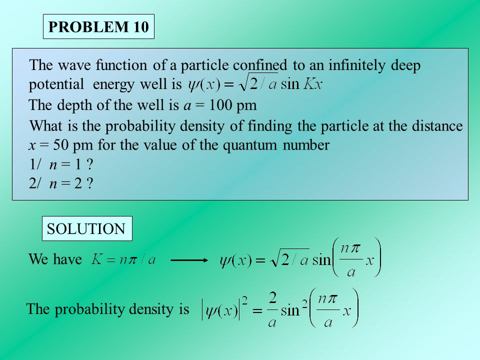 PROBLEM 10 The wave function of a particle confined to an infinitely deep. potential energy well is.