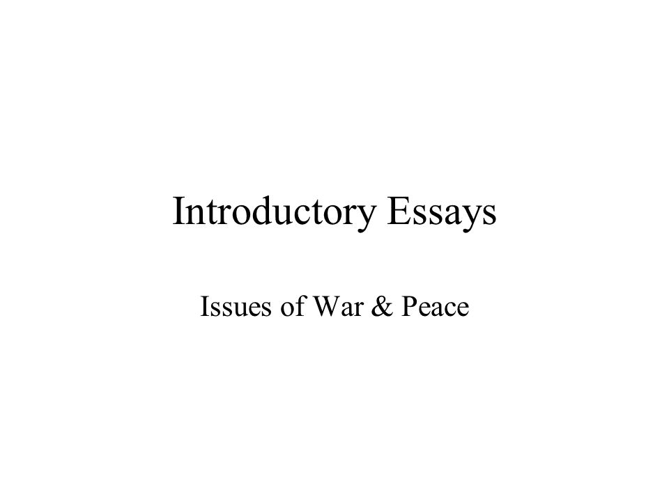 introductory essays issues of war peace ppt  1 introductory essays issues of war peace
