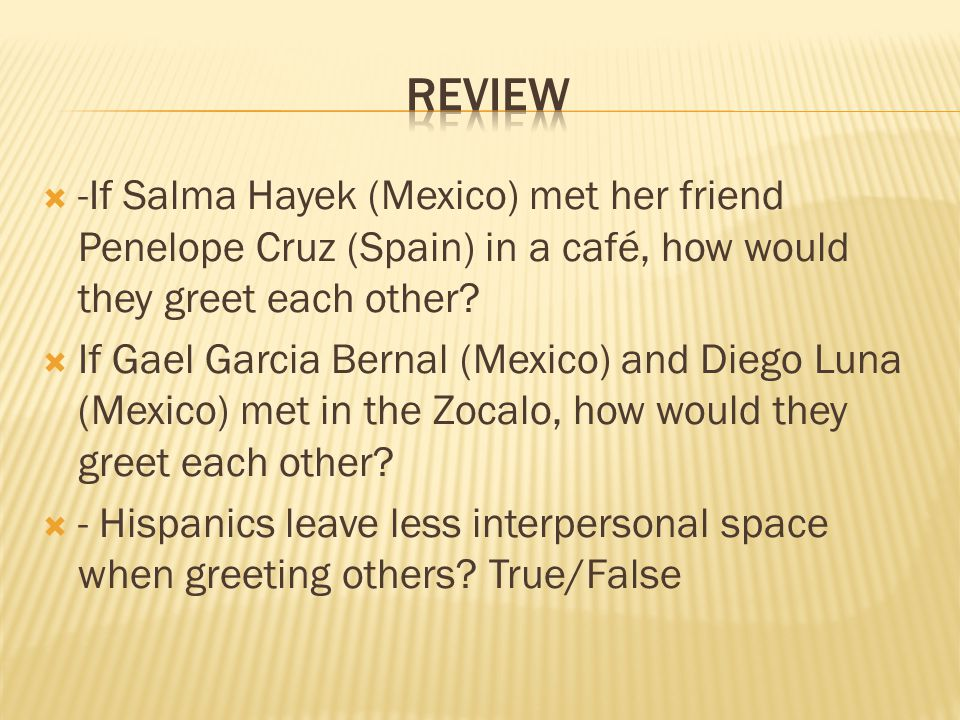 Review -If Salma Hayek (Mexico) met her friend Penelope Cruz (Spain) in a café, how would they greet each other