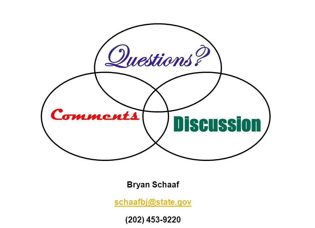 Questions Discussion Comments Bryan Schaaf schaafbj@state.gov