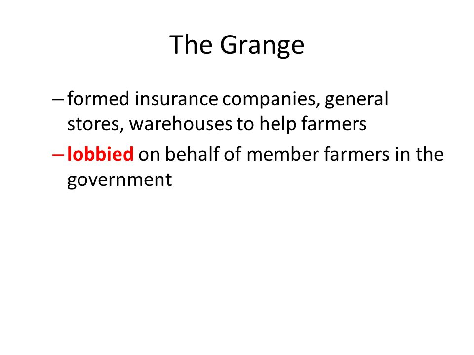 The Grange formed insurance companies, general stores, warehouses to help farmers.