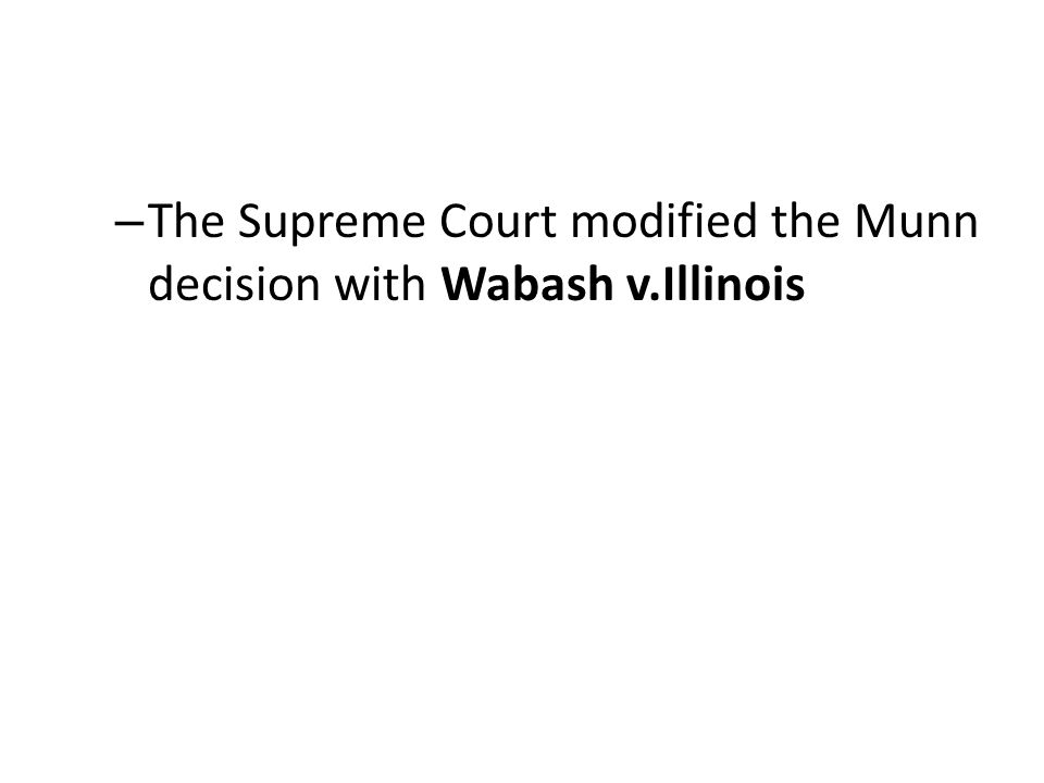 The Supreme Court modified the Munn decision with Wabash v.Illinois