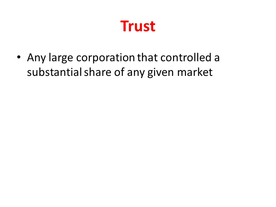 Trust Any large corporation that controlled a substantial share of any given market