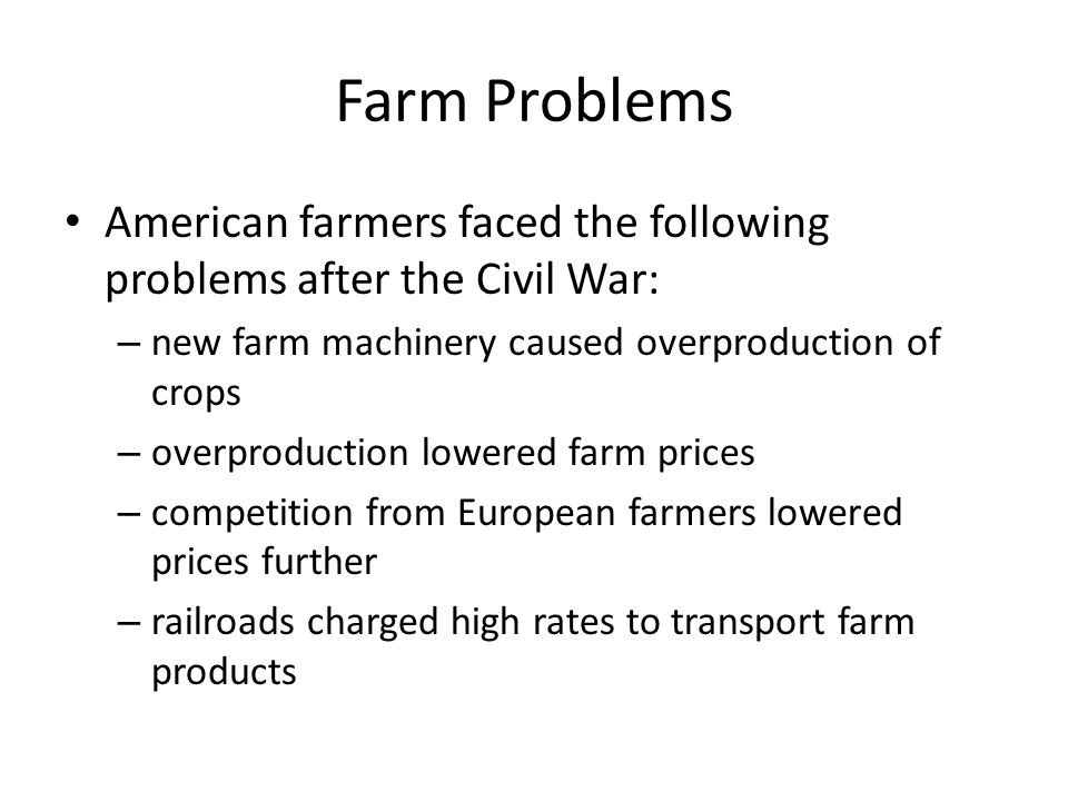Farm Problems American farmers faced the following problems after the Civil War: new farm machinery caused overproduction of crops.