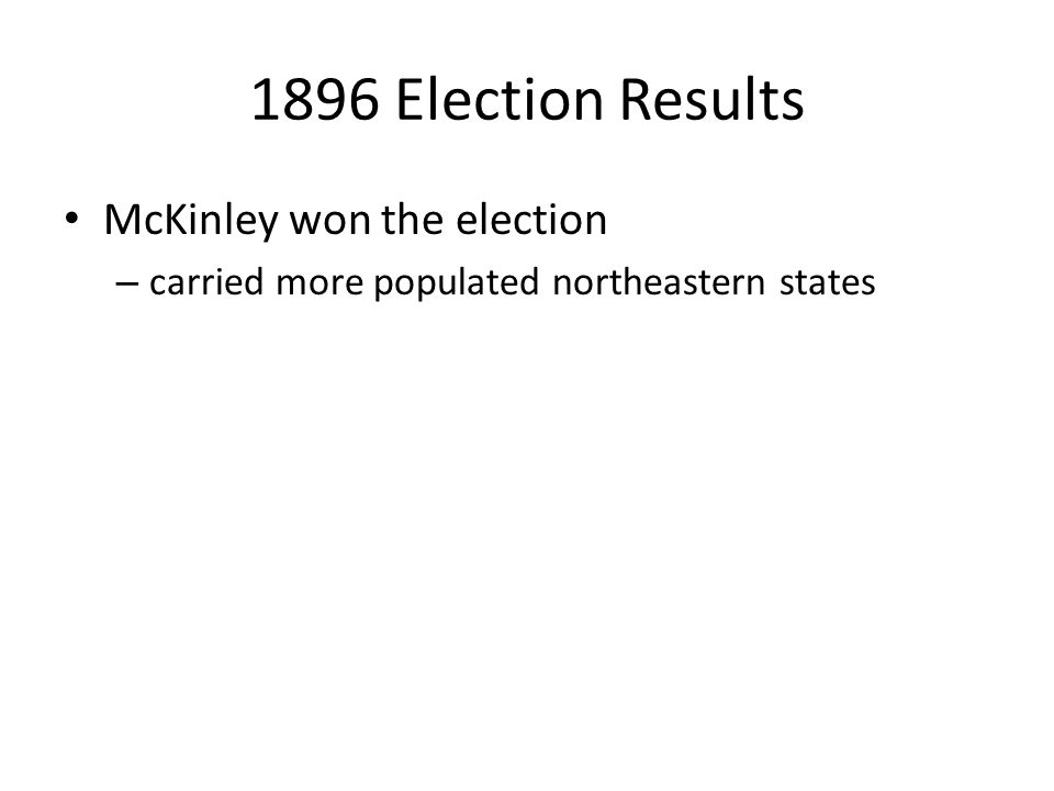 1896 Election Results McKinley won the election
