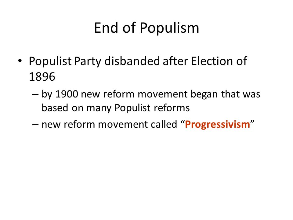 End of Populism Populist Party disbanded after Election of 1896