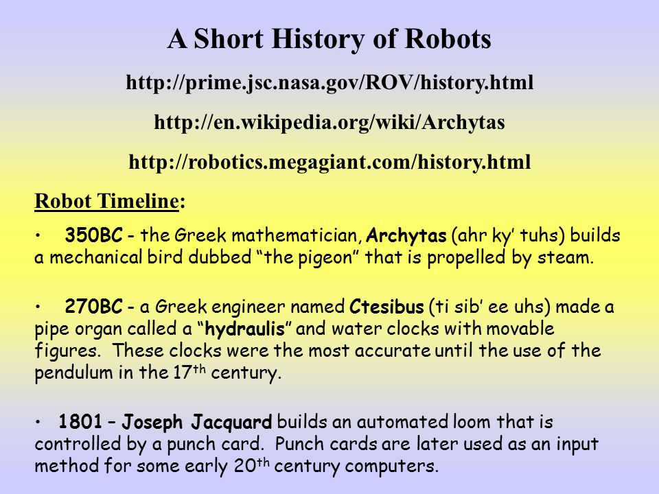 brief history of robots essays A brief history of aesthetics essay a brief history of aesthetics aesthetics is the theoretical study of the arts and related types of behavior and experience it is traditionally regarded as a branch of philosophy, concerned with the understanding of beauty and its manifestations in art and nature.