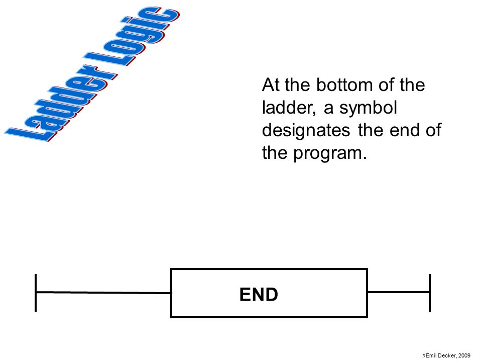 Ladder Logic At the bottom of the ladder, a symbol designates the end of the program.