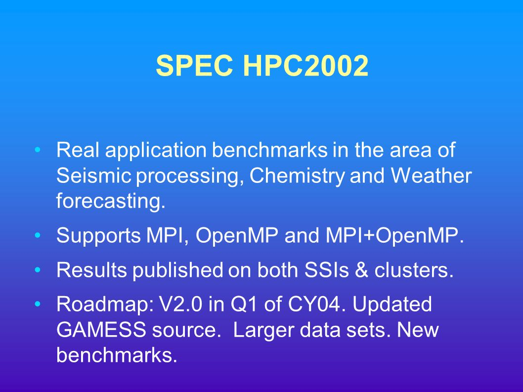SPEC HPC2002 Real application benchmarks in the area of Seismic processing, Chemistry and Weather forecasting.