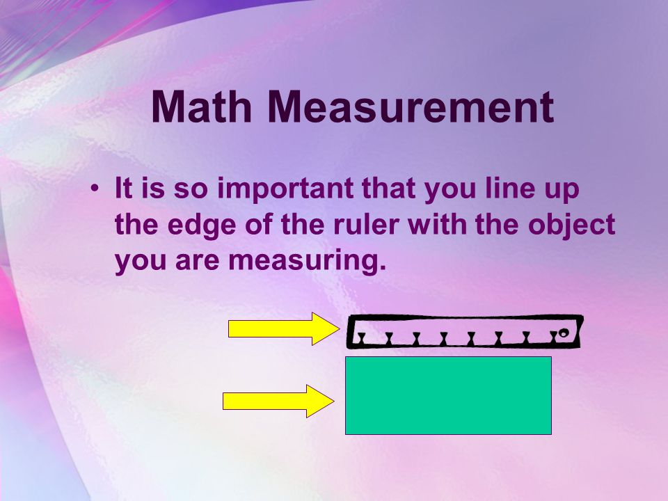 Math Measurement It is so important that you line up the edge of the ruler with the object you are measuring.