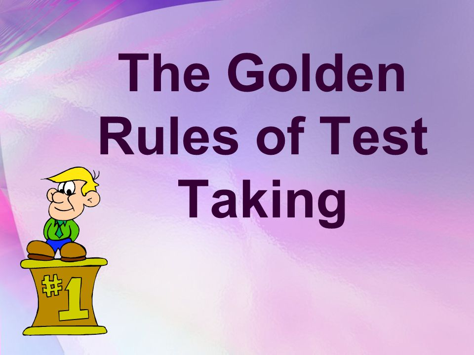 The Golden Rules of Test Taking