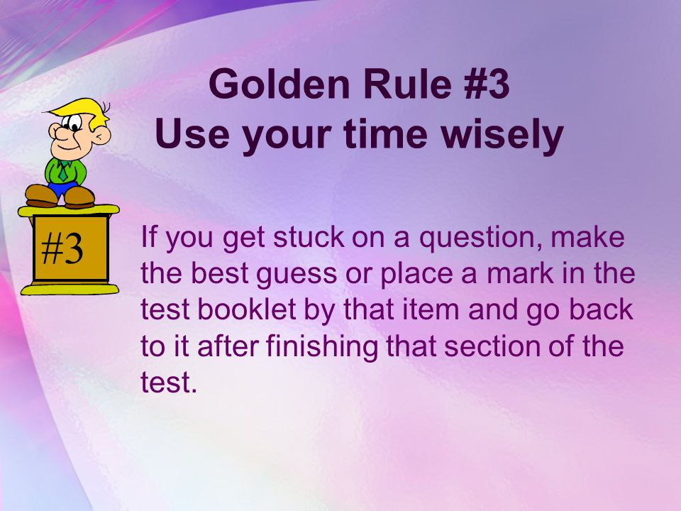 Golden Rule #3 Use your time wisely