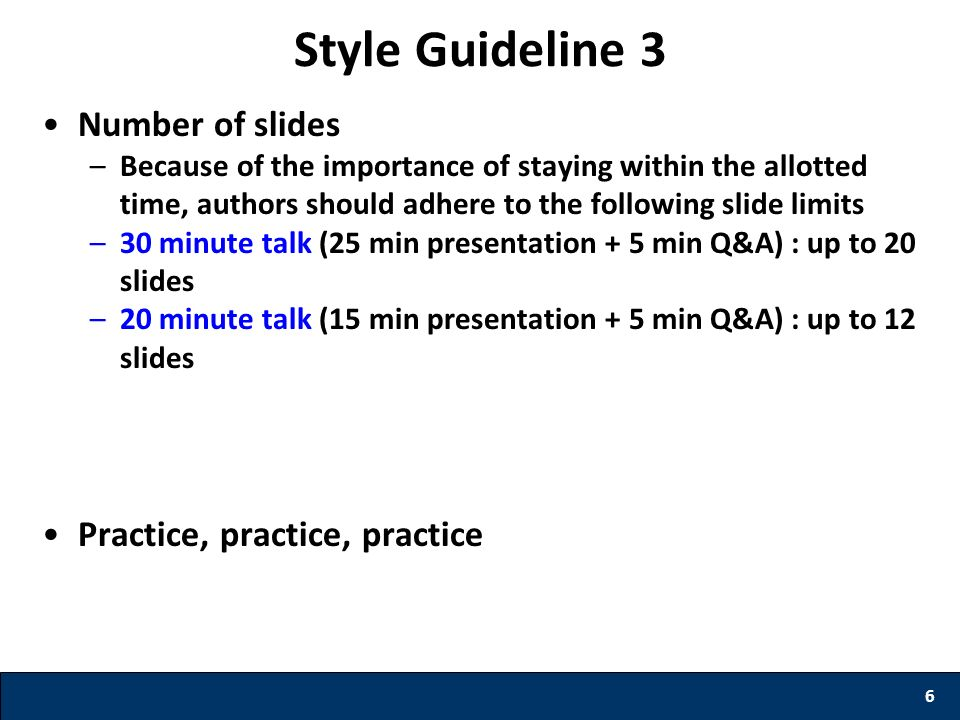 Style Guideline 3 Number of slides Practice, practice, practice