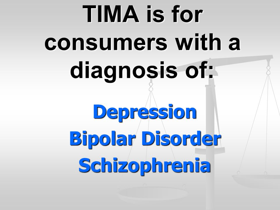 TIMA is for consumers with a diagnosis of: