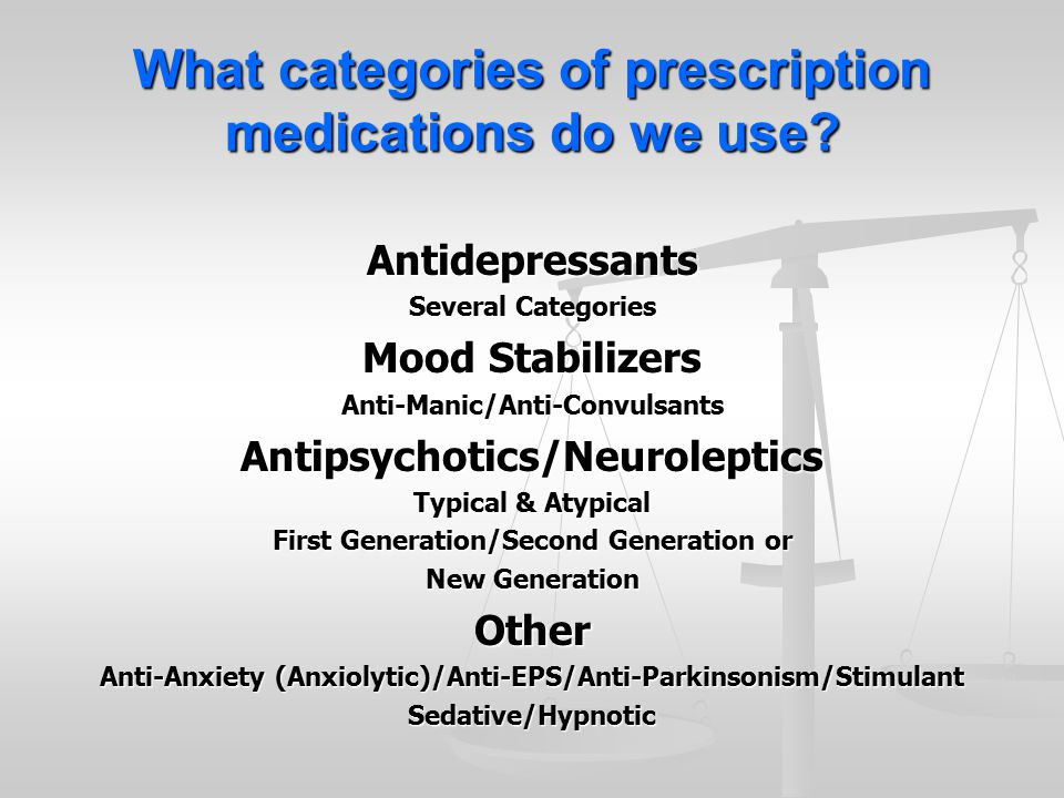 What categories of prescription medications do we use