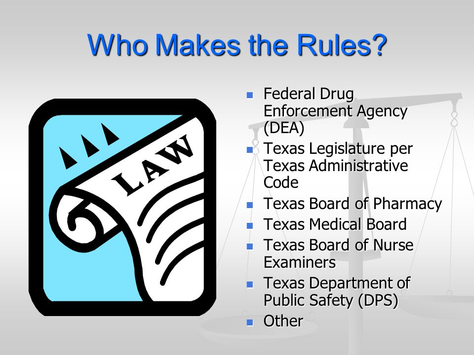 Who Makes the Rules Federal Drug Enforcement Agency (DEA)