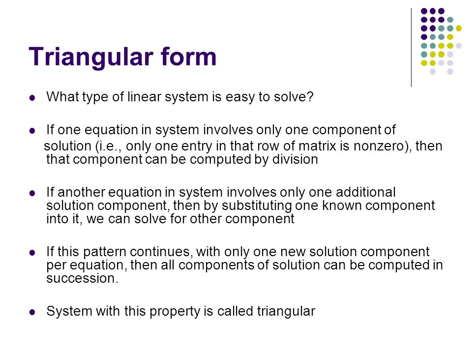 Triangular form What type of linear system is easy to solve