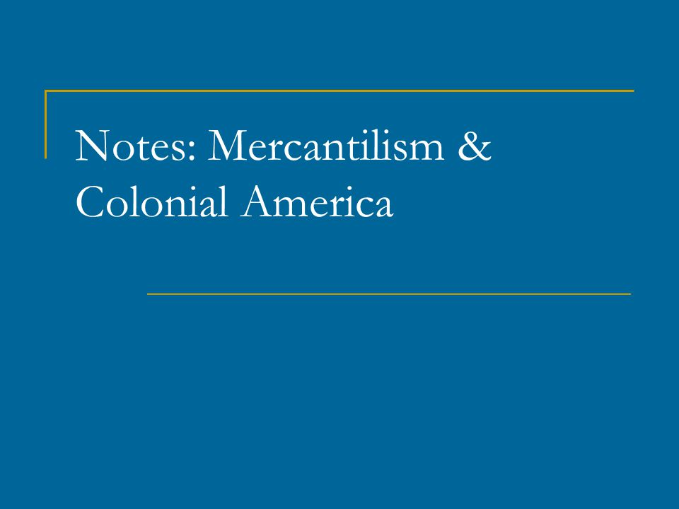 Notes mercantilism colonial america ppt video online download 1 notes mercantilism colonial america toneelgroepblik Image collections