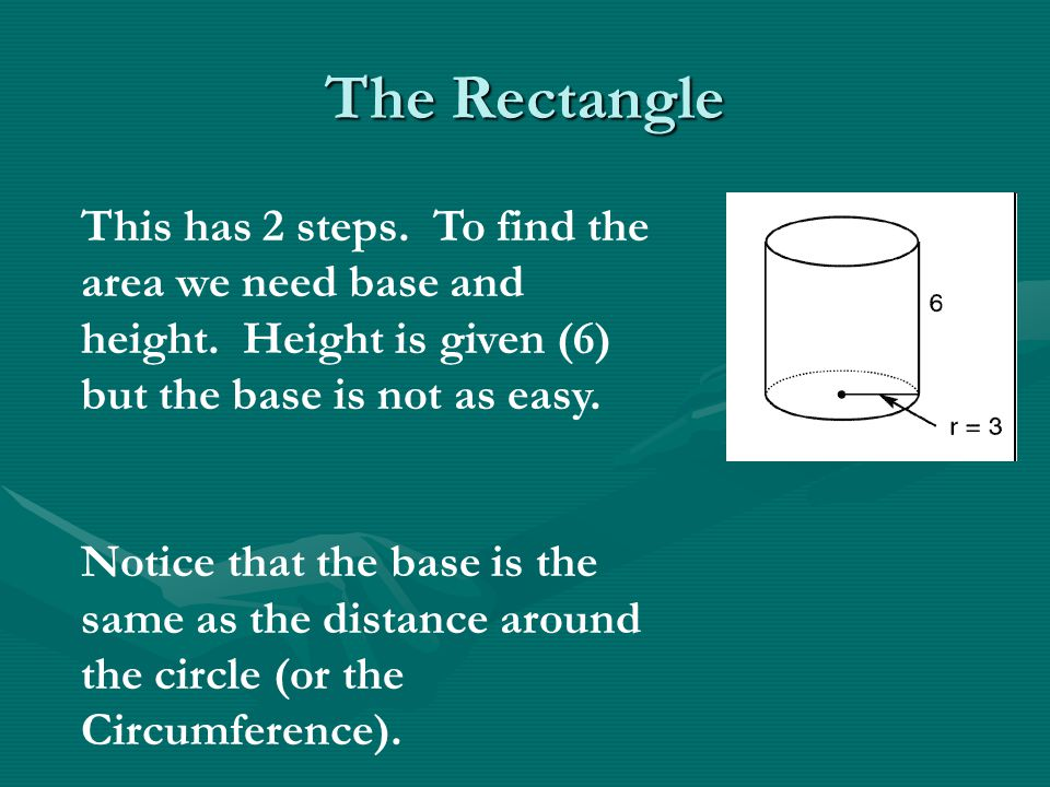 The Rectangle This has 2 steps. To find the area we need base and height. Height is given (6) but the base is not as easy.