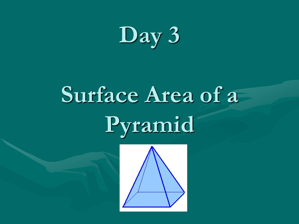 Day 3 Surface Area of a Pyramid