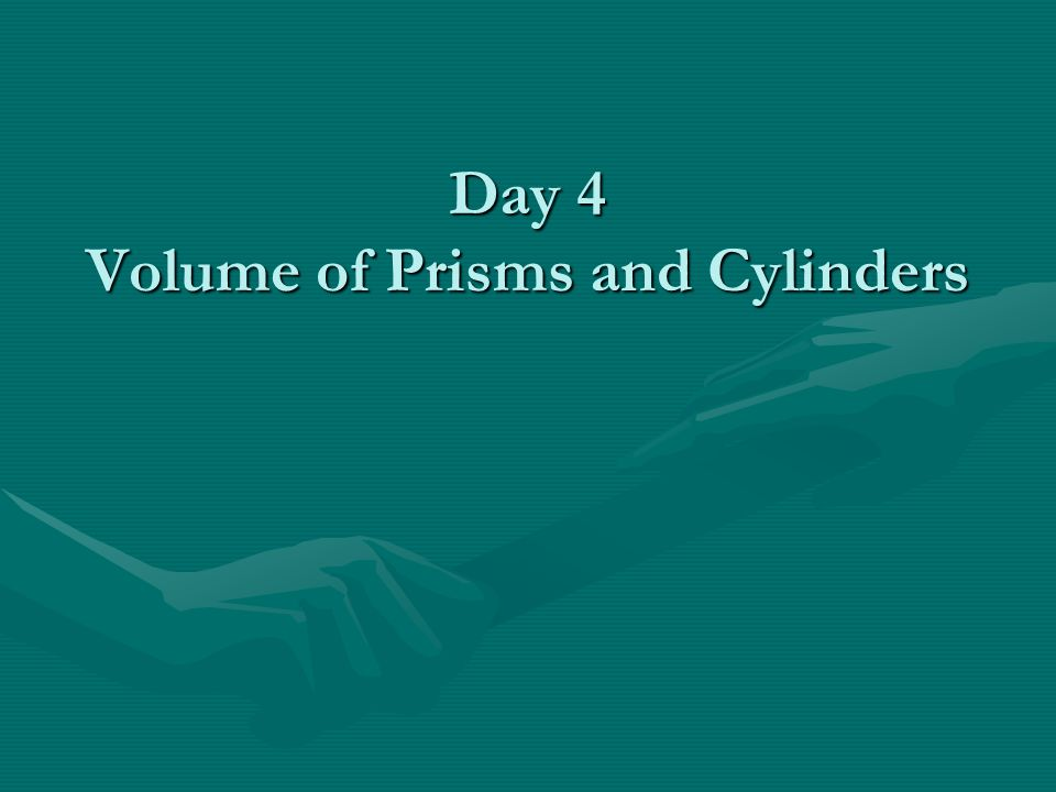 Day 4 Volume of Prisms and Cylinders