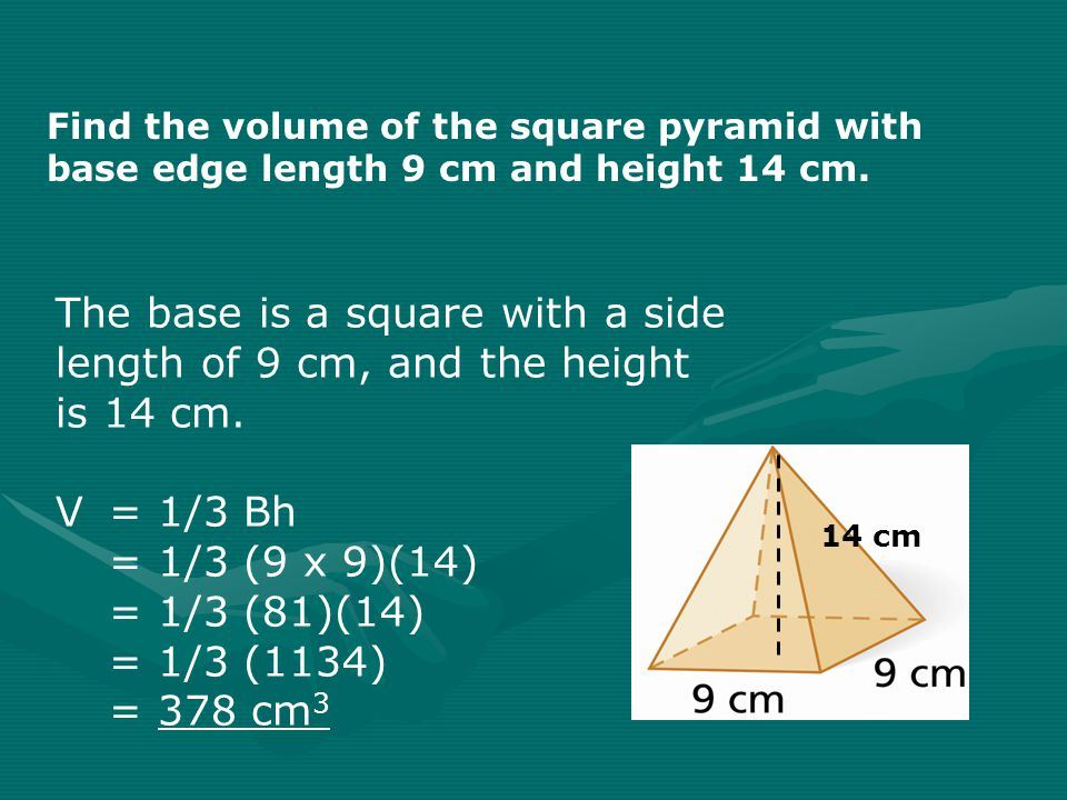Find the volume of the square pyramid with base edge length 9 cm and height 14 cm.
