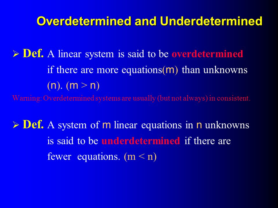 Overdetermined and Underdetermined