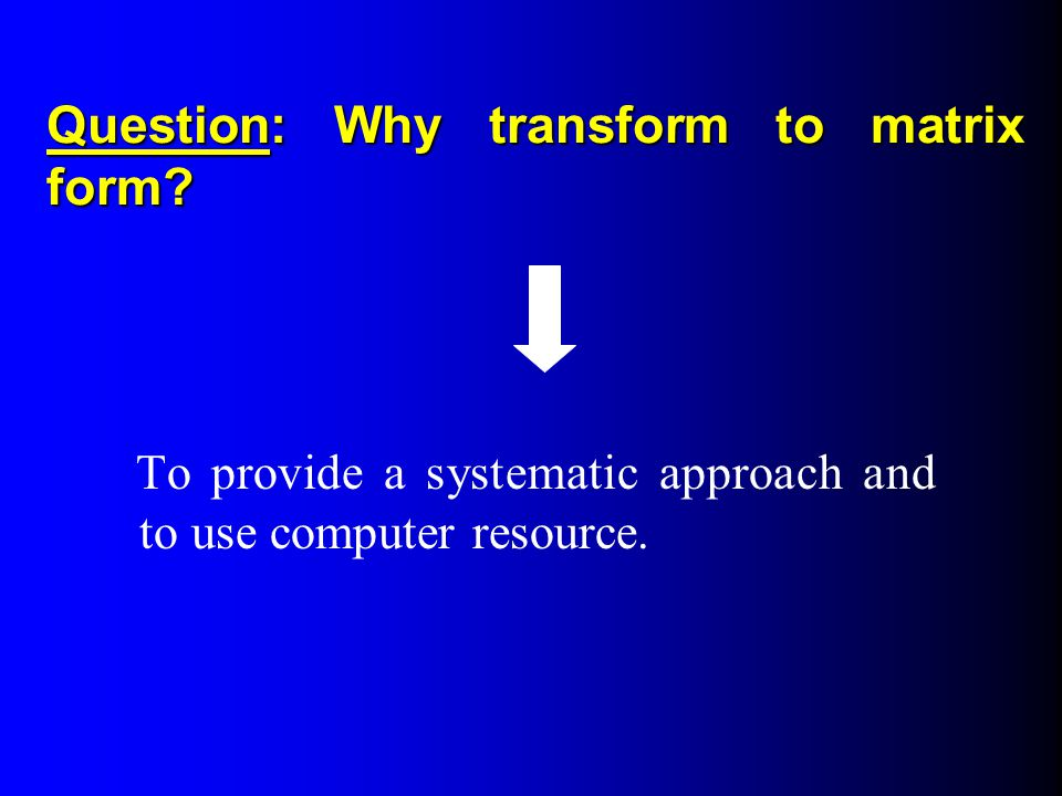 Question: Why transform to matrix form