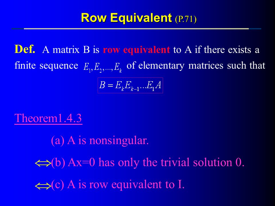 Def. A matrix B is row equivalent to A if there exists a