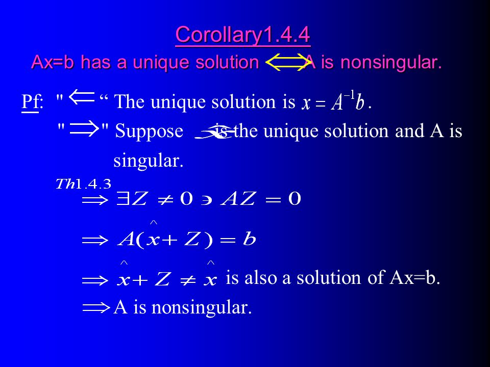 Corollary1.4.4 Ax=b has a unique solution A is nonsingular.