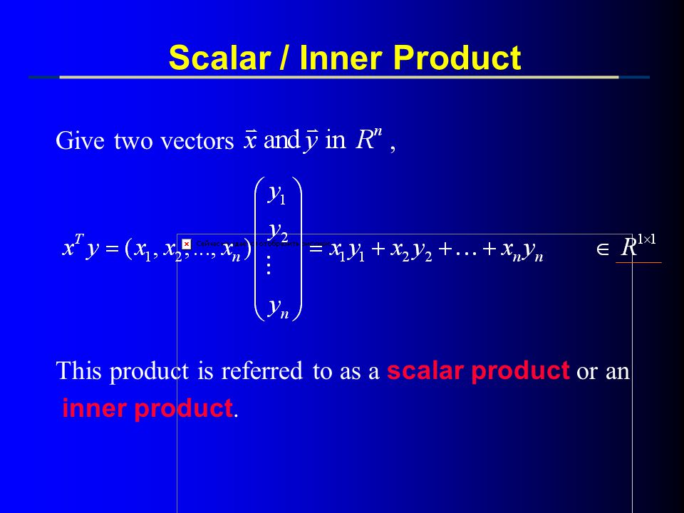 Scalar / Inner Product Give two vectors ,