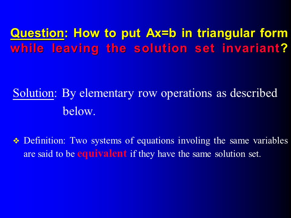 Solution: By elementary row operations as described below.