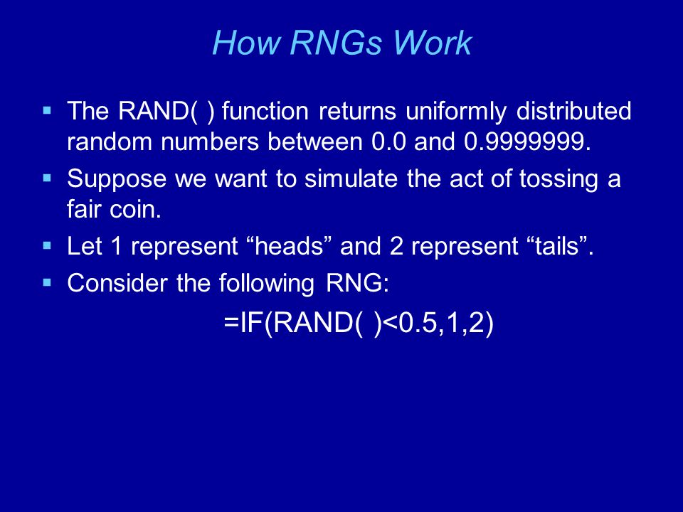 How RNGs Work =IF(RAND( )<0.5,1,2)