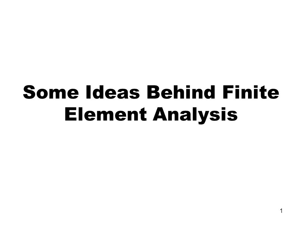 Some Ideas Behind Finite Element Analysis