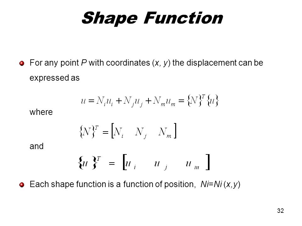 Shape Function For any point P with coordinates (x, y) the displacement can be expressed as. where.