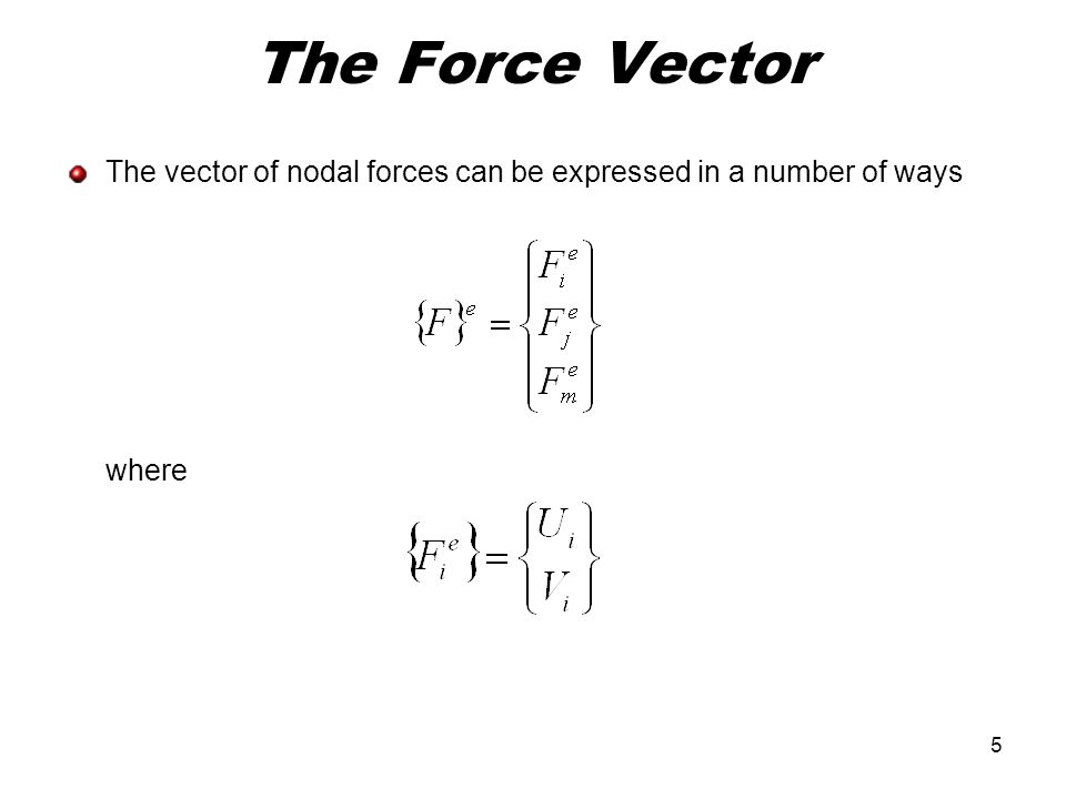 The Force Vector The vector of nodal forces can be expressed in a number of ways where