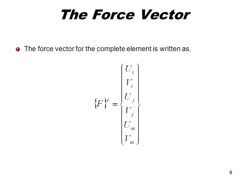The Force Vector The force vector for the complete element is written as,