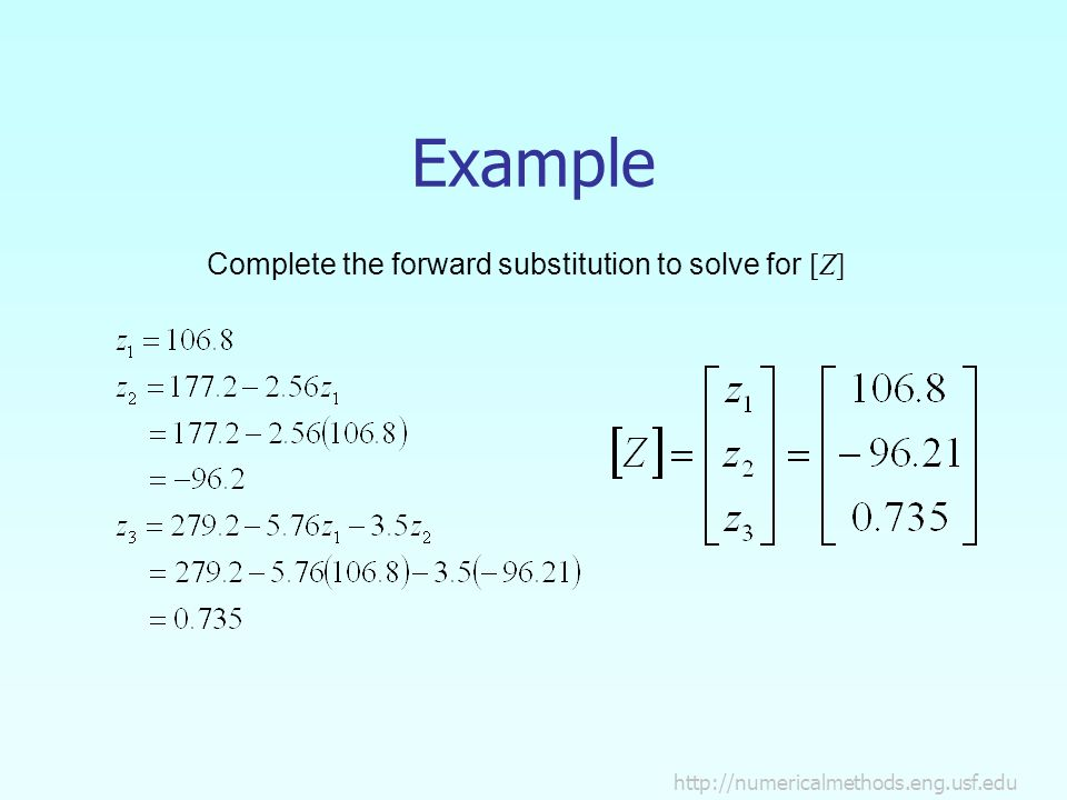 Example Complete the forward substitution to solve for [Z]